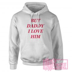 But Daddy I Love Him Hoodie