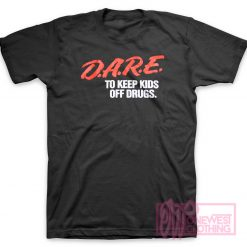 Dare To Keep Kids Off Drugs T-Shirt
