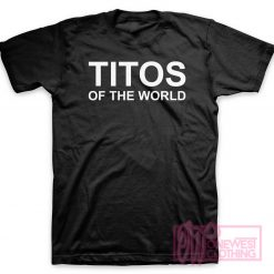 Titos Of The World T-Shirt