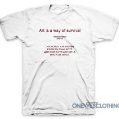 Art Is A Way Of Survival T-Shirt White