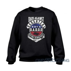 Dads Against Daughters Dating Democrats Sweatshirt