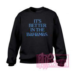 It's Better In The Bahamas Sweatshirt