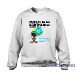 Prepare To Die Earthling Marvin Sweatshirt
