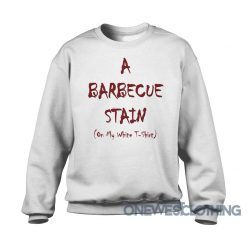 A Barbecue Stain On My White Sweatshirt