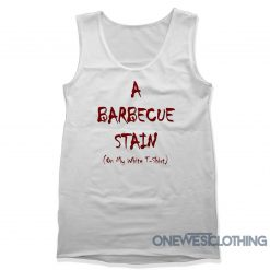 A Barbecue Stain On My White Tank Top