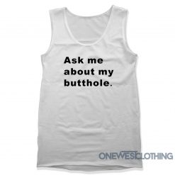 Ask Me About My Butthole Tank Top