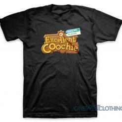I Have Excellent Coochie T-Shirt