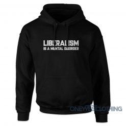 Liberalism Is A Mental Disorder Hoodie