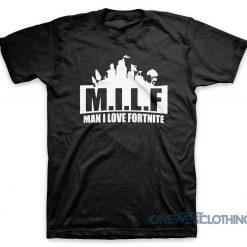 Man I Love Fortnite T-Shirt