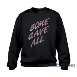 Billy Ray Some Gave All Sweatshirt