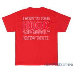I Went To Your Hood T-Shirt