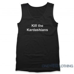 Kill The Kardashians Tank Top