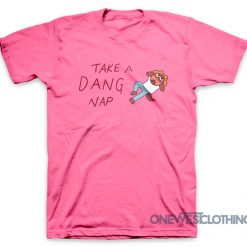 Take A Dang Nap T-Shirt