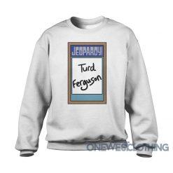 Jeopardy Board Turd Ferguson Sweatshirt